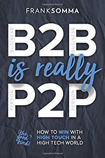 B2B Is Really P2P: How to Win With High Touch in a High Tech World