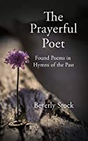 The Prayerful Poet: Found Poems in Hymns of the Past