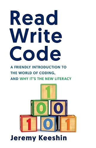 Compare Textbook Prices for Read Write Code: A Friendly Introduction to the World of Coding, and Why It's the New Literacy  ISBN 9781544517988 by Keeshin, Jeremy