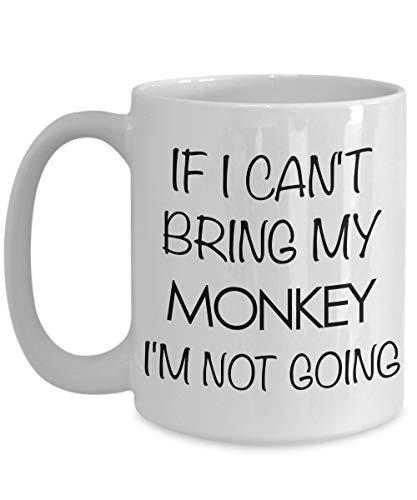 N\A Mono Animal - Regalos de Mono - Accesorios de Mono - Taza de café de Mono - Si no Puedo traer a mi Mono, no iré Taza