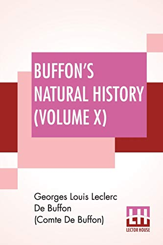 Buffon's Natural History (Volume X): Containing A Theory Of The Earth Translated With Noted From French By James Smith Barr In Ten Volumes (Vol. X.)
