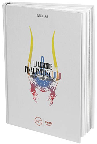 La légende Final Fantasy I, II & III : Création, univers, décryptage: CREATION UNIVERS DECRYPTAGE
