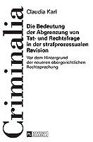 Die Bedeutung Der Abgrenzung Von Tat- Und Rechtsfrage in Der Strafprozessualen Revision: Vor Dem Hintergrund Der Neueren Obergerichtlichen Rechtsprechung (Criminalia)
