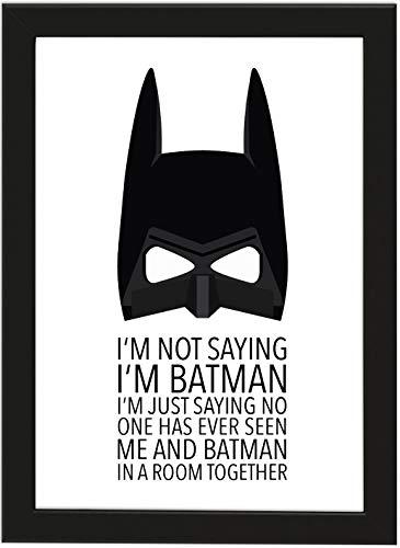 PICSonPAPER Poster DIN A4 I'M NOT Saying I'M Batman I'M JUST Saying NO ONE Has Ever SEEN ME and Batman IN A Room Together, gerahmt mit schwarzem Bilderrahmen, Poster mit Rahmen, (Batman)