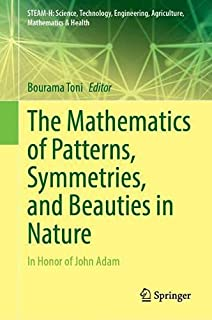 The Mathematics of Patterns, Symmetries, and Beauties in Nature: In Honor of John Adam