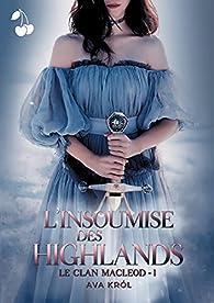 Le clan MacLeod, tome 1 : L'insoumise des Highlands par Ana Scott