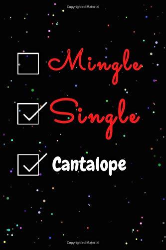 Mingle Single Cantalope Journal Notebook: Funny Cantalope Lovers Valentine's Day Journal Notebook. For Men ,Women ,Friends, Couple, Girlfriend, ... for Valentine's Day and Cantalope lovers.
