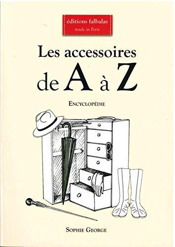 Les Accessoires de a A Z: Encycl...