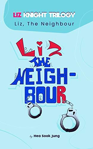 Liz, the Neighbour: Liz Knight Trilogy #2 by [Hea Sook Jung]