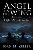 Angel on the Wing: Flight 320 ... Come In!