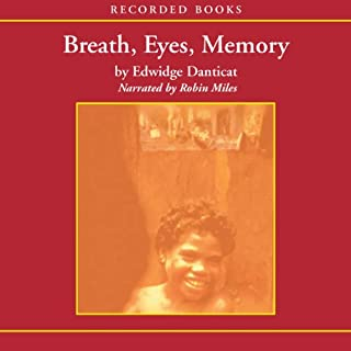 Breath, Eyes, Memory                   By:                                                                                                                                 Edwidge Danticat                               Narrated by:                                                                                                                                 Robin Miles                      Length: 5 hrs and 56 mins     97 ratings     Overall 4.0
