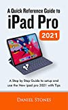 A Quick Reference Guide to iPad Pro 2021 : A Step by Step Guide to setup and use the New iPad Pro 2021 with Tips (English Edition)
