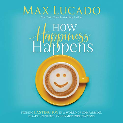 How Happiness Happens     Finding Lasting Joy in a World of Comparison, Disappointment, and Unmet Expectations              By:                                                                                                                                 Max Lucado                           Length: Not Yet Known     Not rated yet     Overall 0.0
