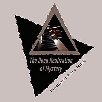 The Deep Realization Of Mystery - Cinematic Piano Music