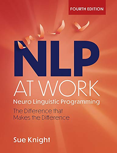 Nlp at Work, 4th Edition: The Difference That Makes the Difference