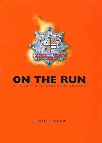 On the Run: A History of Croydon Fire Brigade