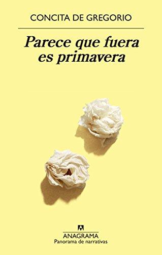 Parece que fuera es primavera (Panorama de narrativas nº 955) (Spanish Edition)