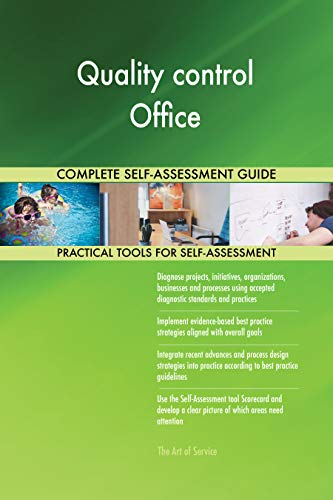 Quality control Office All-Inclusive Self-Assessment - More than 700 Success Criteria, Instant Visual Insights, Comprehensive Spreadsheet Dashboard, Auto-Prioritized for Quick Results