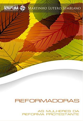 Reformadoras: As mulheres da Reforma Protestante