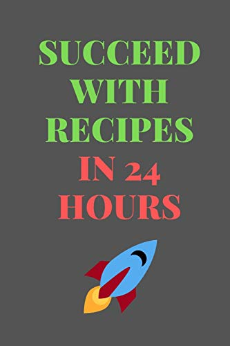 Best Price Succeed With RECIPES In 24 Hours: All Purpose Recipes 6x9 Blank Lined Formated Cooking N...