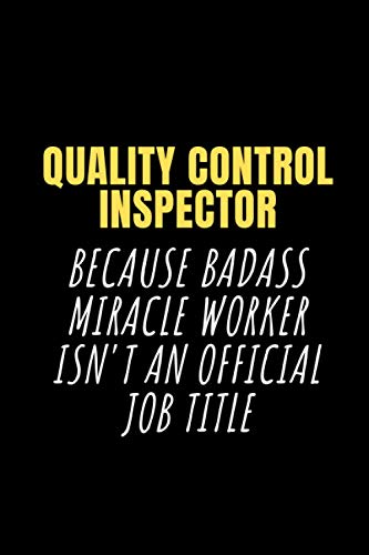 Quality control inspector Because Badass Miracle Worker Isn't an Official Job Title: Lined Notebook / Journal Gift, 100 Pages, 6x9, Soft Cover, Matte Finish