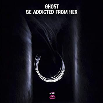 Be Addicted From Her