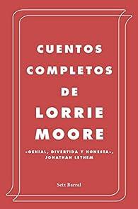 Cuentos completos par Lorrie Moore