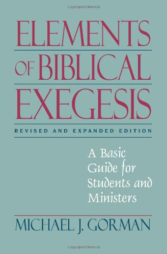 Compare Textbook Prices for Elements of Biblical Exegesis: A Basic Guide for Students and Ministers Revised, Expanded Edition ISBN 9781598563115 by Gorman, Michael J.