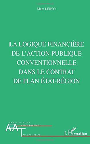 LA LOGIQUE FINANCIERE DE L\'ACTION PUBLIQUE CONVENTIONNELLE DANS LE CONTRAT DE PLAN ETAT-REGION (Administration et Aménagement du Territoire)