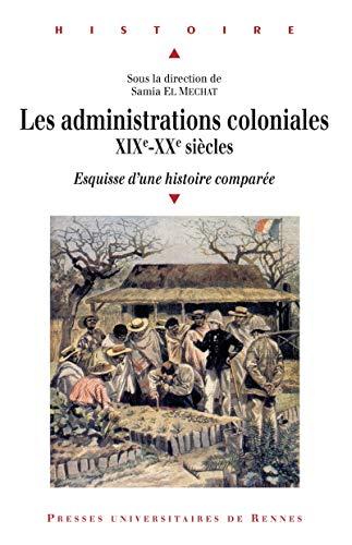 Les administrations coloniales, XIXe-XXe siècles: Esquisse d'une histoire comparée (French Edition)