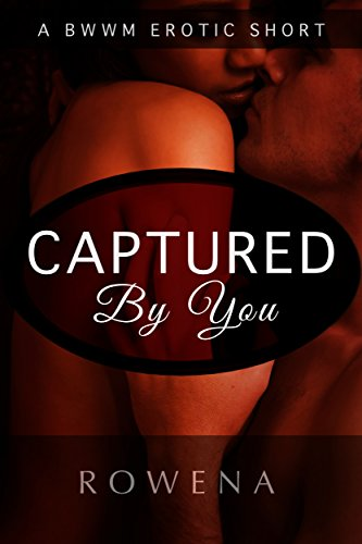 Captured by You: A BWWM Erotic Short (Tied to Him: My BFF Book 1)