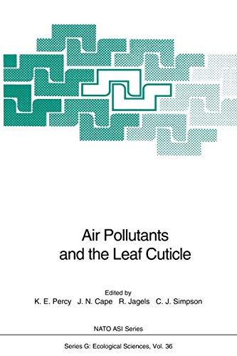Air Pollutants and the Leaf Cuticle (Nato ASI Subseries G: (36), Band 36)