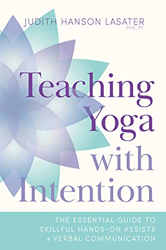 Compare Textbook Prices for Teaching Yoga with Intention: The Essential Guide to Skillful Hands-On Assists and Verbal Communication  ISBN 9781611809374 by Lasater, Judith Hanson