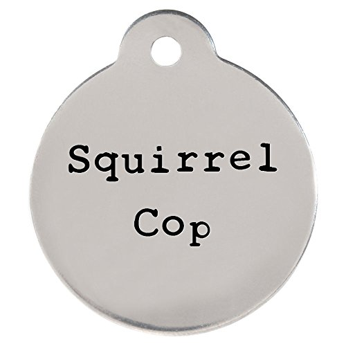 DogIDs Personalized 'Squirrel Cop' Circle Shaped Dog Identification Tag, Stainless Steel Custom Laser Engraved Single Sided ID Tag with S-Hook and Split Ring, Large, 1 1/4 in