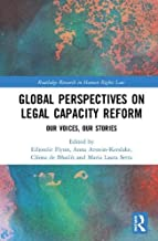 Global Perspectives on Legal Capacity Reform: Our Voices, Our Stories (Routledge Research in Human Rights Law)