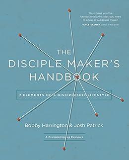 The Disciple Maker's Handbook: Seven Elements of a Discipleship Lifestyle by [Bobby William Harrington, Josh Robert Patrick]