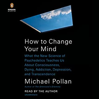 How to Change Your Mind     What the New Science of Psychedelics Teaches Us About Consciousness, Dying, Addiction, Depression, and Transcendence              Written by:                                                                                                                                 Michael Pollan                               Narrated by:                                                                                                                                 Michael Pollan                      Length: 13 hrs and 35 mins     496 ratings     Overall 4.8