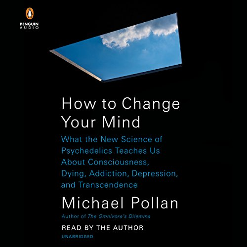 How to Change Your Mind     What the New Science of Psychedelics Teaches Us About Consciousness, Dying, Addiction, Depression, and Transcendence              Written by:                                                                                                                                 Michael Pollan                               Narrated by:                                                                                                                                 Michael Pollan                      Length: 13 hrs and 35 mins     492 ratings     Overall 4.8