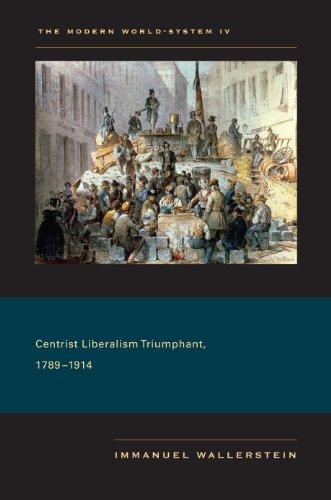 The Modern World-System IV: Centrist Liberalism Triumphant, 1789–1914 (English Edition)