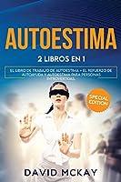 Autoestima: 2 Libros En 1 El Libro de Trabajo de Autoestima + El Refuerzo de Autoayuda Y Autoestima Para Personas Introvertidas.