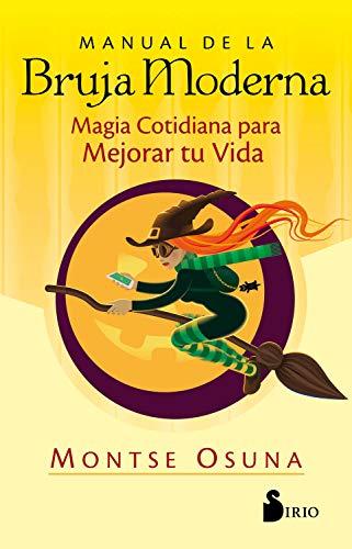 MANUAL DE LA BRUJA MODERNA: Magia cotidiana para mejorar tu vida