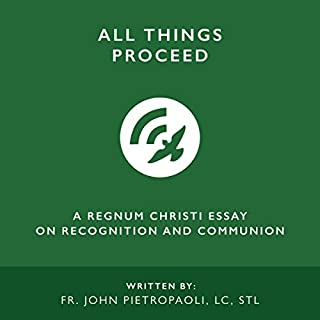 All Things Proceed: A Regnum Christi Essay on Recognition and Communion audiobook cover art