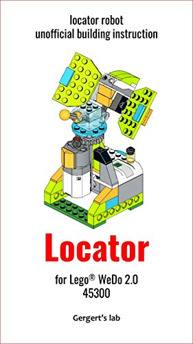 Locator for Lego WeDo 2.0 45300 instruction (Build Wedo Robots — a series of instructions for assembling robots with wedo 45300 Book 16) (English Edition)