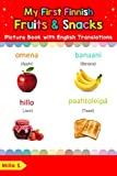 My First Finnish Fruits & Snacks Picture Book with English Translations: Bilingual Early Learning & Easy Teaching Finnish Books for Kids (Teach & Learn ... words for Children 3) (Finnish Edition)
