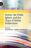 Twitter, the Public Sphere, and the Chaos of Online Deliberation
