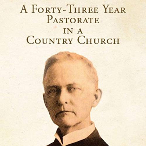A Forty-Three Year Pastorate in a Country Church audiobook cover art