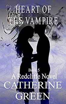 Heart of the Vampire (A Redcliffe Novel Book 5) by [Catherine Green]