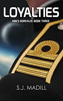 Loyalties (HMCS Borealis Book 3) by [S.J. Madill]