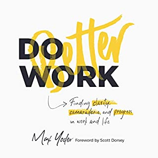 Do Better Work: Finding Clarity, Camaraderie, and Progress in Work and Life                   By:                                                                                                                                 Max Yoder                               Narrated by:                                                                                                                                 Max Yoder                      Length: 1 hr and 46 mins     4 ratings     Overall 5.0
