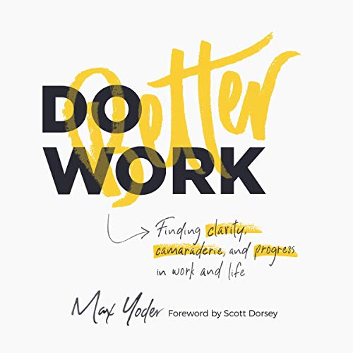 Do Better Work: Finding Clarity, Camaraderie, and Progress in Work and Life cover art